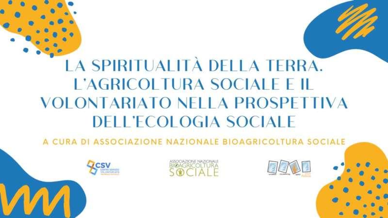 La spiritualità della Terra. L'agricoltura e il volontariato nella prospettiva dell'ecologia sociale.